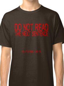 Do not read the next sentence! You little rebel, I like you. Classic T-Shirt