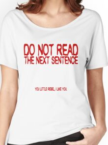Do not read the next sentence! You little rebel, I like you. Women's Relaxed Fit T-Shirt