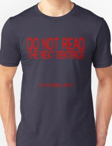 Do not read the next sentence! You little rebel, I like you. Unisex T-Shirt