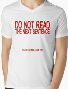 Do not read the next sentence! You little rebel, I like you. Mens V-Neck T-Shirt