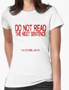 Do not read the next sentence! You little rebel, I like you. Womens Fitted T-Shirt