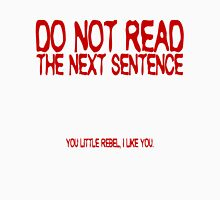 Do not read the next sentence! You little rebel, I like you. Unisex T-Shirt