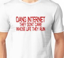 Dang internet They don't care whose life they ruin Unisex T-Shirt
