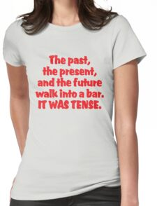 The past, the present, and the future walk into a bar. It was tense. Womens Fitted T-Shirt