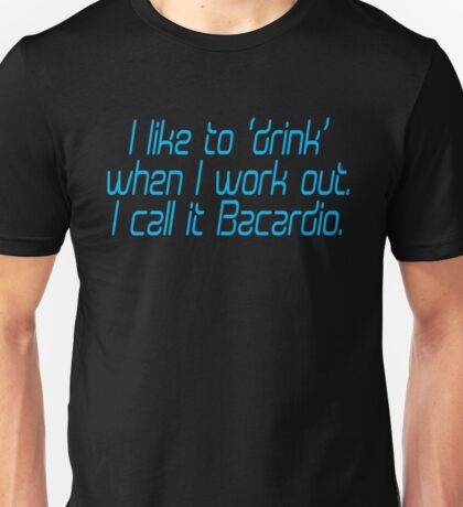 I like to drink when I work out... I call it Bacardio Unisex T-Shirt