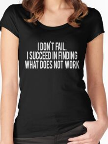 I don't fail I succeed in finding what does not work Women's Fitted Scoop T-Shirt
