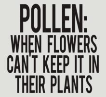 Pollen: When flowers can't keep it in their plants by SlubberBub