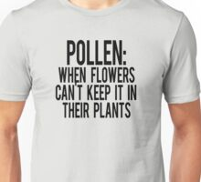 Pollen: When flowers can't keep it in their plants Unisex T-Shirt