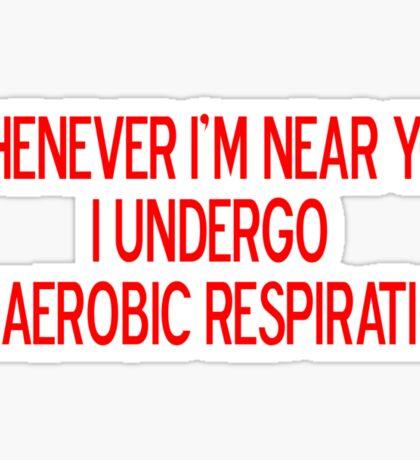 Whenever I'm near you I undergo anaerobic respiration Sticker