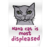 Nana cat is most displeased Poster