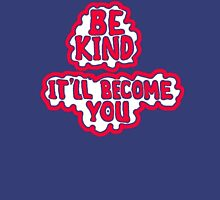 BE KIND ~ It'll Become YOU T-Shirt