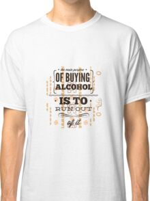 REASON TO BUY ALCOHOL Classic T-Shirt