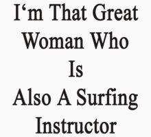 I'm That Great Woman Who Is Also A Surfing Instructor  by supernova23