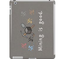 Mining = Good iPad Case/Skin