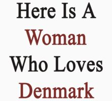 Here Is A Woman Who Loves Denmark  by supernova23
