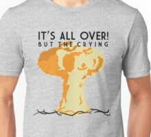 It's All Over (But the Crying) Unisex T-Shirt