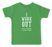 I Work Out Just Kidding I Take Naps Kids Tee