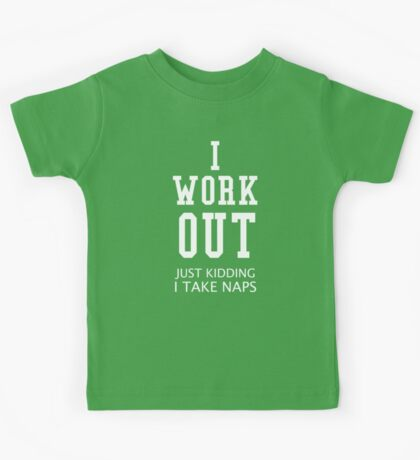 I Work Out Just Kidding I Take Naps Kids Tee