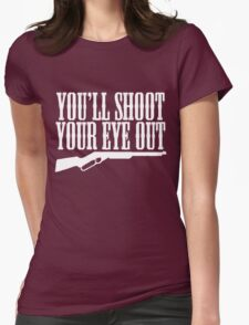 You'll Shoot Your Eye Out Womens Fitted T-Shirt