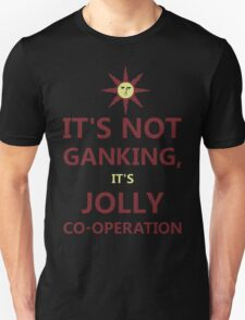 It's not ganking... Unisex T-Shirt