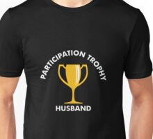 Participation Trophy Husband Unisex T-Shirt