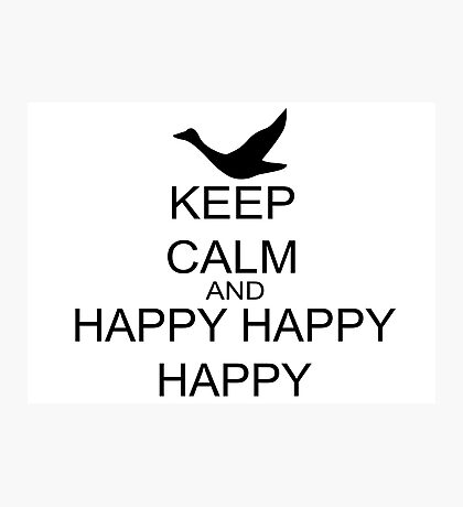 Keep Calm And Happy Happy Happy Photographic Print