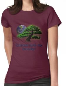Celebrate Earth Day Everyday Womens Fitted T-Shirt