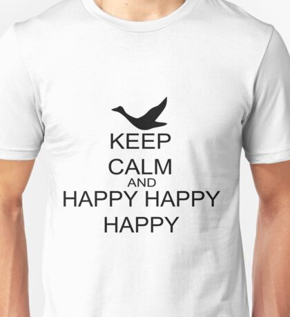 Keep Calm And Happy Happy Happy Unisex T-Shirt