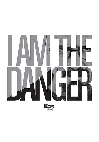 I Am The Danger by coffeespoon