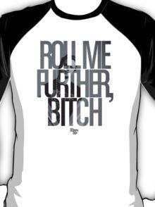 Roll Me Further, Bitch T-Shirt