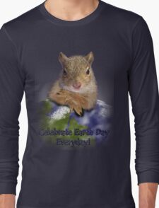 Celebrate Earth Day Everyday Long Sleeve T-Shirt