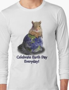 Celebrate Earth Day Everyday Squirrel Long Sleeve T-Shirt