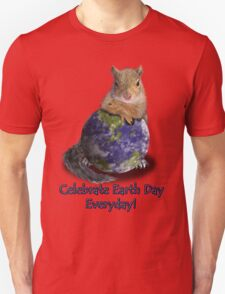 Celebrate Earth Day Everyday Squirrel T-Shirt