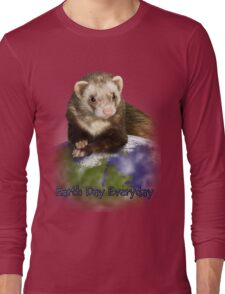 Earth Day Everyday Ferret Long Sleeve T-Shirt