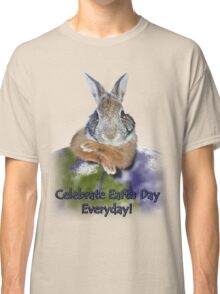 Celebrate Earth Day Everyday Rabbit Classic T-Shirt
