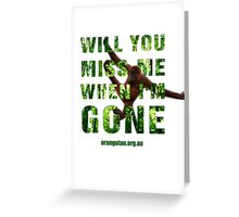 Will you miss me when I'm gone? Greeting Card