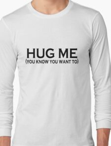 HUG ME (you know you want to) Long Sleeve T-Shirt