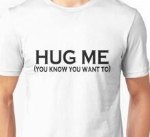 HUG ME (you know you want to) Unisex T-Shirt
