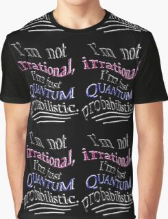 Quantum only seems IRRATIONAL Graphic T-Shirt