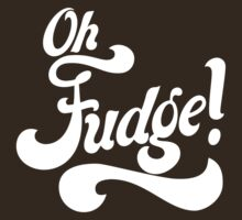 Oh Fudge! by e2productions