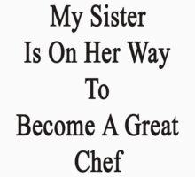 My Sister Is On Her Way To Become A Great Chef  by supernova23