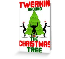 Twerk'n around the Christmas tree Greeting Card