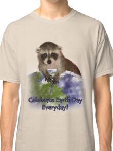 Celebrate Earth Day Everyday Raccoon Classic T-Shirt