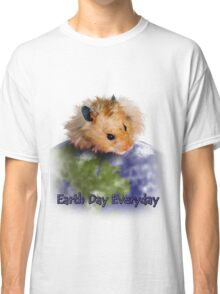 Earth Day Everyday Hamster Classic T-Shirt