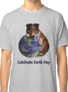 Celebrate Earth Day Sheltie Puppy Classic T-Shirt