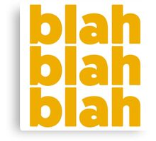 blah blah blah Canvas Print