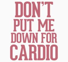 Don't put me down for Cardio Kids Clothes