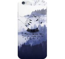 My Crystal ball tells me your full of shit. iPhone Case/Skin