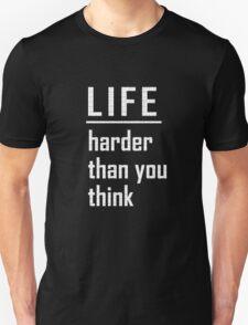 Life - harder than you think T-Shirt