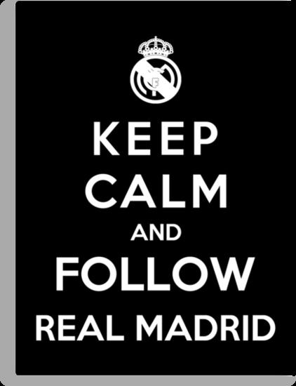 Keep Calm And Follow Real Madrid by Royal Bros Art